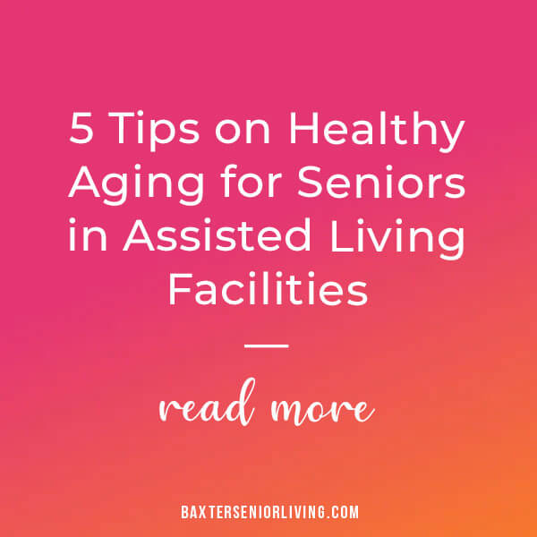 5 Tips on Healthy Aging for Seniors in Assisted Living Facilities