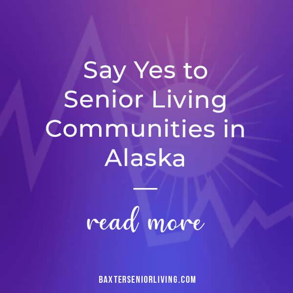 Say Yes to Senior Living Communities in Alaska