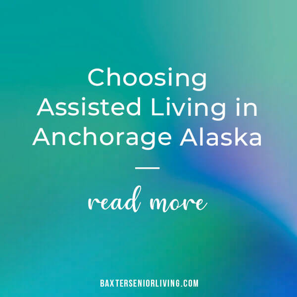Choosing Assisted Living in Anchorage Alaska