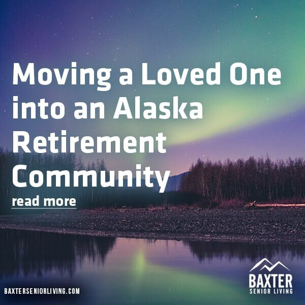 Moving a Loved One into a Alaska Retirement Community