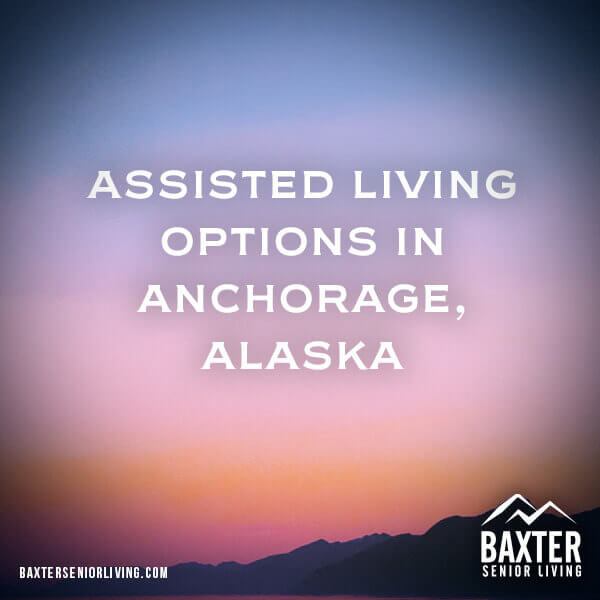 Assisted Living Options in Anchorage Alaska