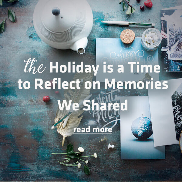 A Holiday Time to Reflect on Memories We Shared